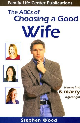 The ABC's of Choosing a Good Wife: How to find & marry a great girl