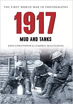 Book 1917 The First World War in Photographs: Mud and Tanks by John Christopher (2014-12-15)