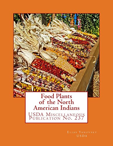 Food Plants of the North American Indians (Miscellaneous Publications) by Elias Yanovsky, Carbohydrate Research Division, Bureau of Chemistry and Soils, U.S. Dept. of Agriculture