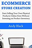 Ecommerce Store Creation: Start Selling Your Own Physical Products Online Even Without Investing on Product Inventory