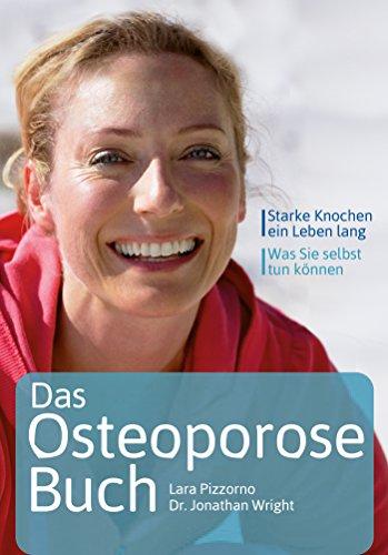 Das Osteoporose-Buch: Starke Knochen, ein Leben lang. Was Sie selbst tun können! (German Edition)