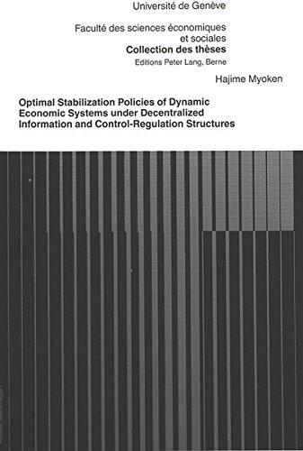 Optimal Stabilization Policies of Dynamic Economic Systems under Decentralized Information and Control-Regulation Structures (Collection des thèses de ... et  sociales de l'Université de Genève) (Geneva L Model)