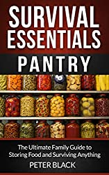 Survival Essentials: Pantry: The Ultimate Family Guide to Storing Food and Surviving Anything (English Edition)