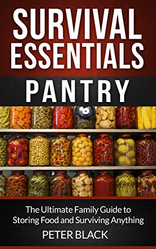 Survival Essentials: Pantry: The Ultimate Family Guide to Storing Food and Surviving Anything