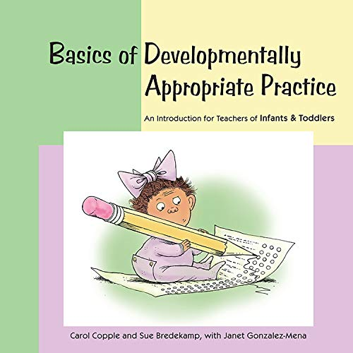 Basics of Developmentally Appropriate Practice: An Introduction for Teachers of Infants and Toddlers (Basics series)
