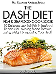 The DASH Diet Fish and Seafood Cookbook: 30 Delicious Low Salt Fish and Seafood Recipes for Lowering Blood Pressure, Losing Weight and Improving Your Health ... Kitchen Series Book 7) (English Edition)