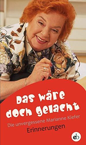 Das wäre doch gelacht: Die unvergessene Marianne Kiefer - Erinnerungen