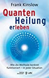 Quantenheilung erleben: Wie die Methode konkret funktioniert - in jeder Situation (Quantum Entrainment (R))