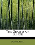 The Grasses of Illinois, Mosher Edna, 1241269173