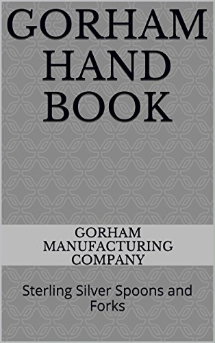 GORHAM HAND BOOK: Sterling Silver Spoons and Forks