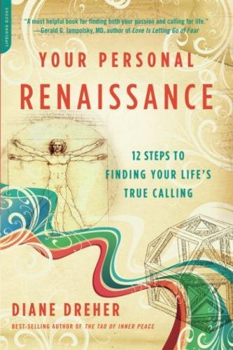 Your Personal Renaissance: Twelve Steps to Finding Your Life's True Calling