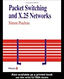 Packet Switching and X.25 Networks, Simon Poulton, 027302986X