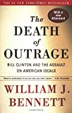 The Death of Outrage, William J. Bennett and William J. Bennett, 0684864037