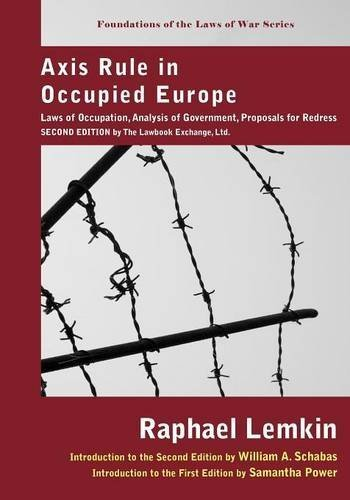 Axis Rule in Occupied Europe: Laws of Occupation, Analysis of Government, Proposals for Redress (Foundations of the Laws of War) by Raphael Lemkin (2008-06-30)