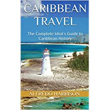 Caribbean Travel: The Complete Idiot's Guide to Caribbean History