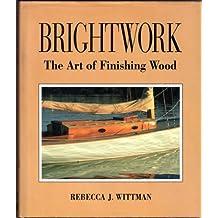 Brightwork: The Art of Finishing Wood