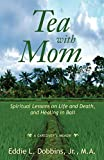 Tea with Mom: Spiritual Lessons on Life and Death, and Healing in Bali
