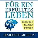 Für ein erfülltes Leben: Schule des positiven Denkens [School of Positive Thinking] Hörbuch von Joseph Murphy Gesprochen von: Jurgen Kalwa