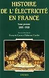 Histoire de l'électricité en France : Tome 1, Espoirs et conquêtes (1881-1918)