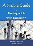 img - for A Simple Guide to Finding a Job with LinkedIn (Simple Guides) by Hunter, Claire, Somody, Michele (2013) Paperback book / textbook / text book