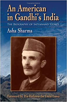 Book An American in Gandhi's India: The Biography of Satyanand Stokes by Sharma Asha (2008-07-09)
