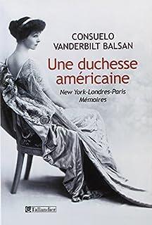 Une duchesse américaine : New York-Londres-Paris, Balsan, Consuelo Vanderbilt