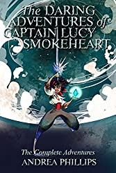 The Daring Adventures of Captain Lucy Smokeheart: The Complete Adventures