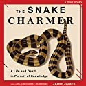 The Snake Charmer: A Life and Death in Pursuit of Knowledge Audiobook by Jamie James Narrated by William Hughes