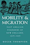Mobility and Migration : East Anglian Founders of New England, 1629-1640, Thompson, Roger, 155849796X