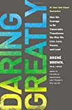 Daring Greatly: How the Courage to Be Vulnerable Transforms the Way We Live, Love, Parent, and Lead by Brené Brown (2013-02-07)