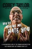 Download You're Making Me Hate You: A Cantankerous Look at the Common Misconception That Humans Have Any Common Sense Left in PDF ePUB Free Online