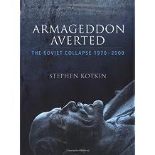 Armageddon Averted: The Soviet Collapse 1970-2000