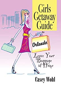 Girls Getaway Guide to Orlando: Leave Your Baggage at Home Casey Wohl