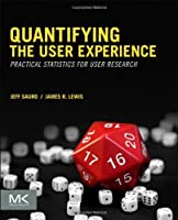 Quantifying the User Experience: Practical Statistics for User Research Front Cover