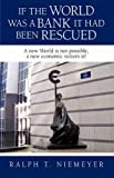 If the World Was a Bank It Had Been Rescued, Ralph Niemeyer, 1440180695