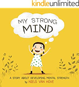 My Strong Mind: A children's book about resilience, growth mindset, confidence, mental health and positive affirmations. Ideal for kids age 5, 6 or 7 (Social Skills & Mental Health for Kids 1)