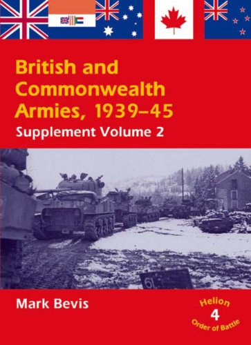 British and Commonwealth Armies 1939-45: Supplement Volume 2 (Helion Order of Battle)