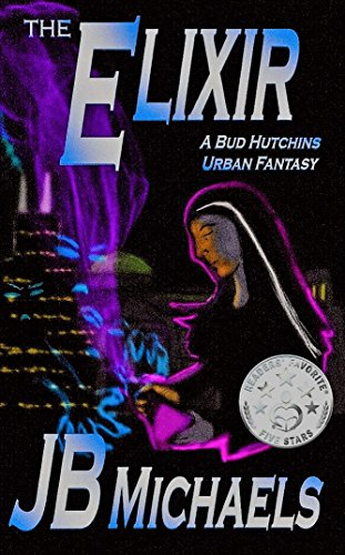 The Elixir: A Bud Hutchins Urban Fantasy (Bud Hutchins Thriller Book 2)