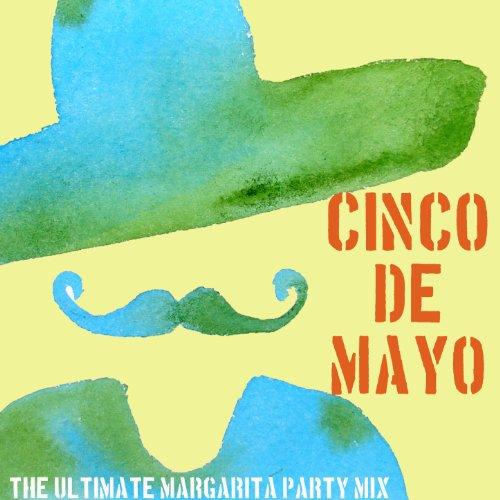 Viva Mayo De Cinco (The Ultimate Cinco De Mayo Margarita Party Mix: Mariachi and Corridos Classics Like Maria Maria, Viva Chihuahua, El Guapo + More!)