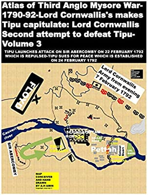 Atlas of Third Anglo Mysore War-1790-92-Lord Cornwallis's makes Tipu capitulate: Lord Cornwallis Second attempt to defeat Tipu-Volume 3