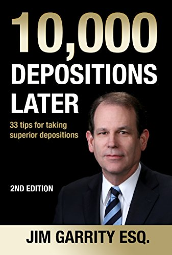 10 000 depositions later 33 tips for taking superior depositions 10000 depositions later 33 tips for taking superior depositions by garrity jim fandeluxe Gallery