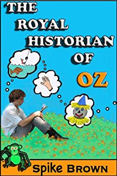 ROYAL HISTORIAN OF OZ: How Frank Baum Came to Visit Oz by [Brown, Spike]
