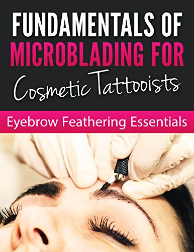 Am Cosmetics Machine - Fundamentals of Microblading For Cosmetic Tattooists: EYEBROW FEATHERING ESSENTIALS
