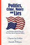 Politics, Crime, Money and Lies, Clayton Jay Collins And Donella Williams, 1441523391