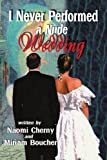 I Never Performed a Nude Wedding, Naomi Cherny and Miriam Boucher, 0595004555