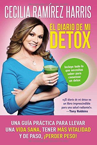 El diario de mi detox: Una guia practica para llevar una vida sana, tener mas vitalidad y de paso, ¡perder peso! (Spanish Edition) [Cecilia Ramirez Harris] (Tapa Blanda)