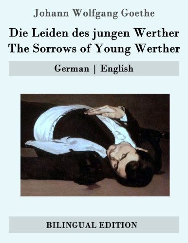 Die Leiden des jungen Werther / The Sorrows of Young Werther: German | English (German and English Edition)