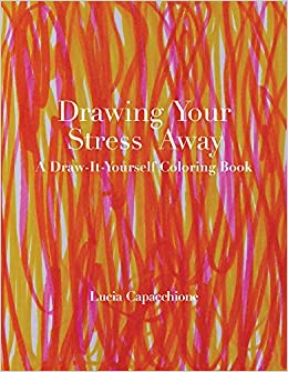 Drawing Your Stress Away A Draw It Yourself Coloring Book Draw It