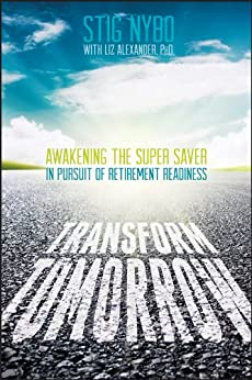 Transform Tomorrow: Awakening the Super Saver In Pursuit of Retirement Readiness by [Nybo, Stig]