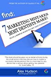7 Marketing Mistakes Most Dentists Make: Plus 3 Proven Ways to get New Patients